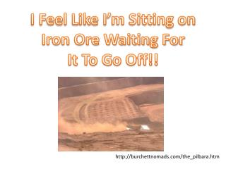 I Feel Like I'm Sitting on Iron Ore Waiting For It To Go Off!!