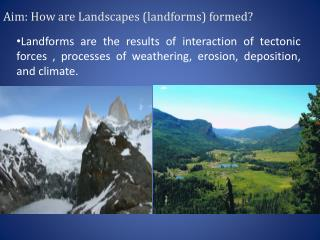 Aim: How are Landscapes (landforms) formed?