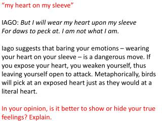 """my heart on my sleeve"" IAGO:  But I will wear my heart upon my sleeve"