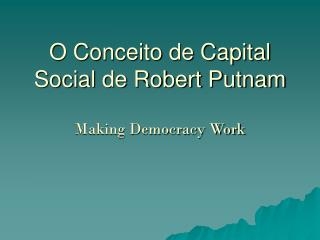 O Conceito de Capital Social de Robert Putnam Making Democracy Work