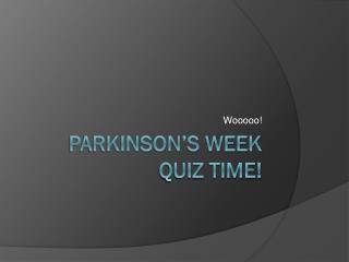 Parkinson's Week quiz time!