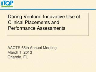 AACTE 65th Annual Meeting March 1, 2013 Orlando, FL