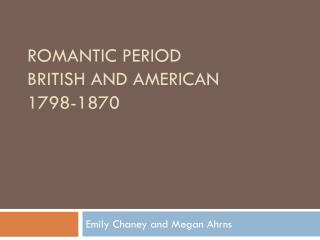 Romantic  Period  British and American 1798-1870