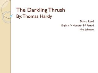 The Darkling Thrush By: Thomas Hardy