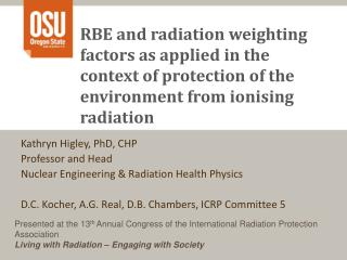 Kathryn Higley, PhD, CHP Professor and Head Nuclear Engineering & Radiation Health  Physics