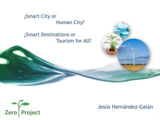 ¿Smart  City  or 		Human  City ? 	¿Smart  Destinations or Tourism for All ?