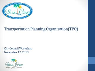 Transportation Planning Organization(TPO) City Council Workshop November 12, 2013
