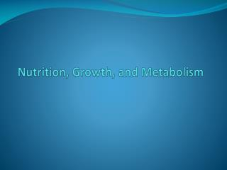 Nutrition,  Growth,  and Metabolism