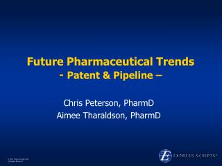 Future Pharmaceutical Trends -  Patent & Pipeline –