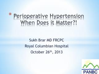 Peri o perative Hypertension When Does it Matter?!