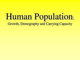 Human Population : Growth, Demography and Carrying Capacity