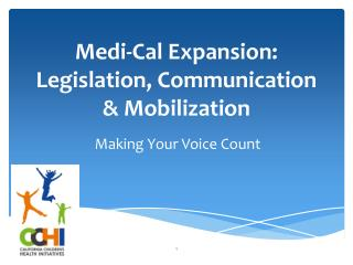 Medi -Cal Expansion:  Legislation, Communication & Mobilization