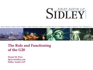 The Role and Functioning of the  G20 Daniel M. Price dprice@sidley.com Sidley Austin LLP