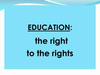 EDUCATION : the right to the rights