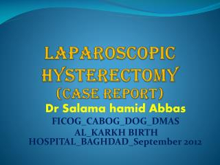 Laparoscopic hysterectomy (case report)