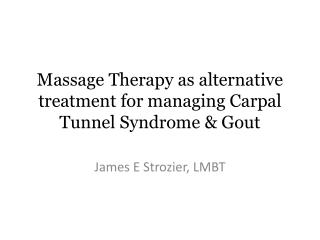 Massage Therapy as alternative treatment for managing Carpal Tunnel Syndrome & Gout