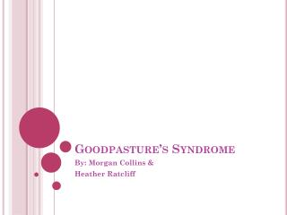 Goodpasture's Syndrome