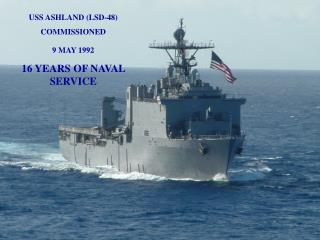 USS ASHLAND (LSD-48) COMMISSIONED 9 MAY 1992 16 YEARS OF NAVAL SERVICE