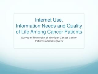 Internet Use,  Information Needs and Quality of Life Among Cancer Patients
