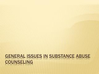 General Issues in Substance Abuse Counseling