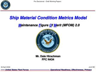 Ship Material Condition Metrics Model M aintenance  F igure  O f  M erit (MFOM) 2.0
