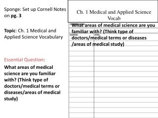 Sponge: Set up Cornell Notes on  pg.  3 Topic : Ch. 1 Medical and Applied Science Vocabulary