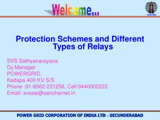 Protection Schemes and Different Types of Relays  SVS Sathyanarayana Dy.Manager POWERGRID,  Kadapa 400 KV S/S Phone :91-