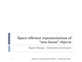 "Space-efficient representations of ""non-linear"" objects"