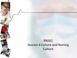 BN501 Session 4 Culture and Nursing  C ulture