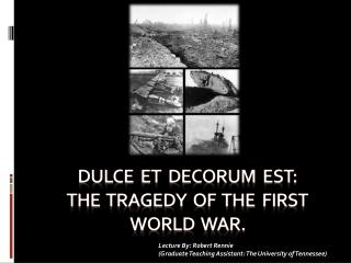 Dulce   et  Decorum   Est :   The  Tragedy  of  the  first  world  war.