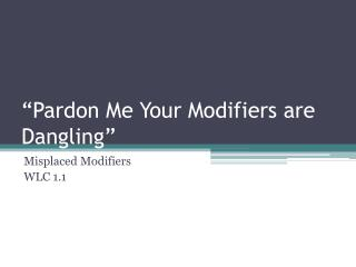 """Pardon Me Your Modifiers are Dangling"""