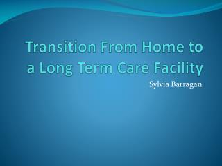Transition From Home to a Long Term Care Facility