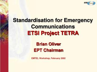 Standardisation for Emergency Communications  ETSI Project TETRA