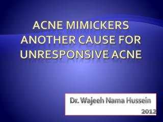 Acne mimickers Another cause for unresponsive acne