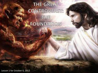 THE GREAT CONTROVERSY: THE FOUNDATION