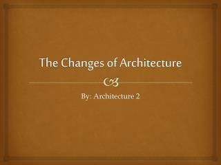The Changes of Architecture