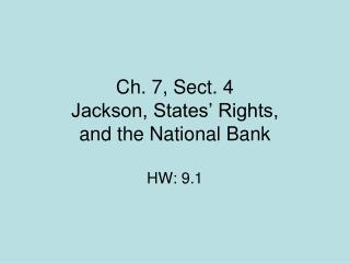 Ch. 7, Sect. 4 Jackson, States' Rights,  and the National Bank