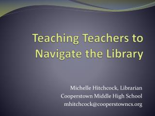 Teaching Teachers to  Navigate the Library