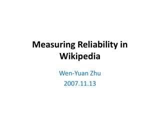 Measuring Reliability in Wikipedia