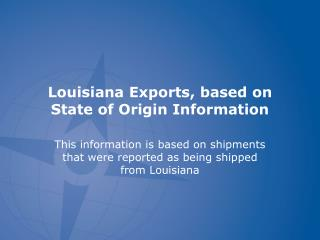 Louisiana  Exports , based on State of Origin Information