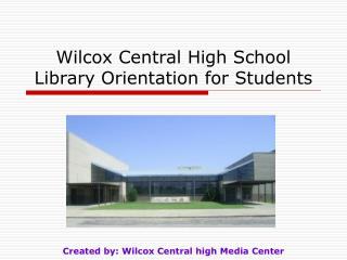Wilcox Central  High School  Library Orientation for Students