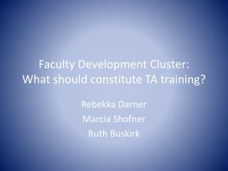 Faculty Development Cluster:  What should constitute TA training?