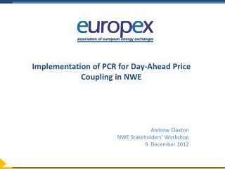 Implementation  of PCR for Day- Ahead  Price  Coupling  in NWE