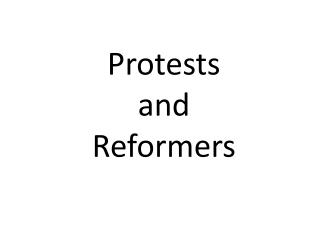 Protests and Reformers