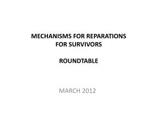 MECHANISMS  FOR  REPARATIONS FOR  SURVIVORS  ROUNDTABLE