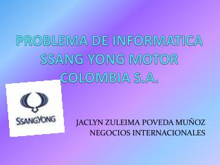 PROBLEMA DE INFORMATICA SSANG YONG MOTOR   COLOMBIA S.A.