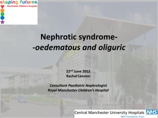 N ephrotic syndrome-  - oedematous and  oliguric