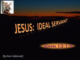 JESUS:  IDEAL SERVANT