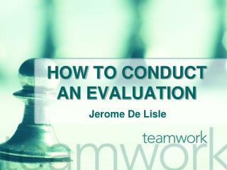 HOW TO CONDUCT AN EVALUATION