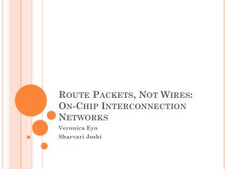 Route Packets, Not Wires: On-Chip Interconnection Networks